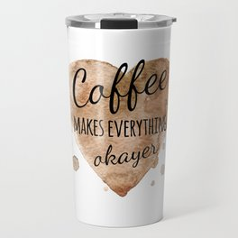 """Quote """"Coffee makes everything okayer"""" on watercolor background Travel Mug"""