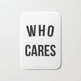Who Cares Funny Quote Bath Mat