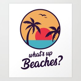 Whats Up Beaches Brooklyn 99 Art Print