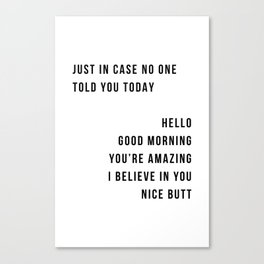Just In Case No One Told You Today Hello Good Morning You're Amazing I Belive In You Nice Butt Minimal Canvas Print