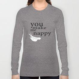 You make me nappy Long Sleeve T-shirt