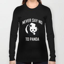 Never say NO TO PANDA Long Sleeve T-shirt