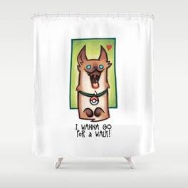 I wanna go for a walk ! Shower Curtain