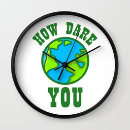 HOW DARE YOU Stop Climate Change Wall Clock