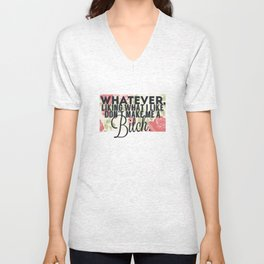 whatever liking what i like don't make me a bitch Unisex V-Neck