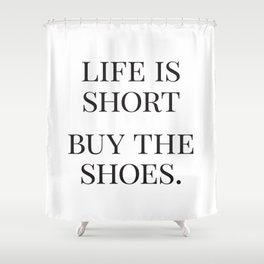 Life is Short, Buy the Shoes, Fashion Quotes, Trending Now, Affiche Scandinave, Graphic Art Shower Curtain