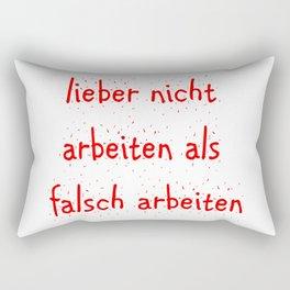 lieber nicht arbeiten als falsch arbeiten Rectangular Pillow