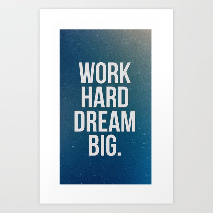 Work Hard Dream Big Galaxy Inspirational Quote Art Print By Yame