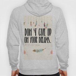 DONT GIVE UP ON YOUR DREAMS Hoody