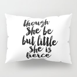 Though She Be But Little She Is Fierce black and white typography poster home decor bedroom wall art Pillow Sham