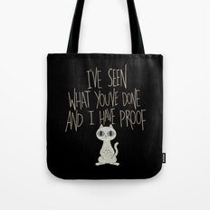I've seen what you've done and I have proof Tote Bag