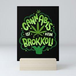 Cannabis Ist Kein Brokkoli Mini Art Print