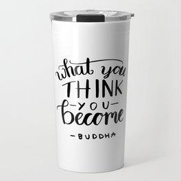 Buddha quotes - What you think you become Travel Mug