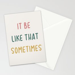 It Be Like That Sometimes Stationery Cards
