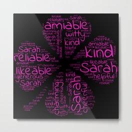 Sarah name gift with lucky charm cloverleaf words Metal Print