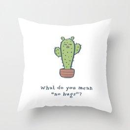 what do you mean no hugs? 02 Throw Pillow