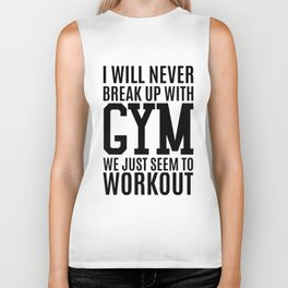 I wil never break up with gym we just seem to workout gym t-shirt Biker Tank