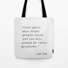 Care about what other people think and you will always be their prisoner. Tote Bag