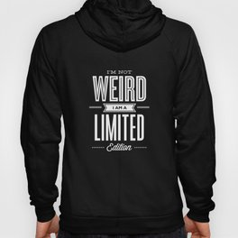 I'm Not Weird I'm a Limited Edition black and white monochrome typography design home decor wall Hoody