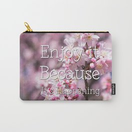 Enjoy it Because It's Happening Carry-All Pouch