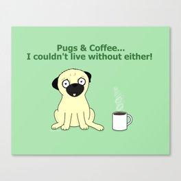 Pugs and Coffee Canvas Print