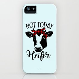 Not Today Heifer, Funny Quote iPhone Case