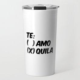 Tequila or Love - Te Amo or Quila Travel Mug