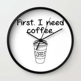 First. I need coffee. Wall Clock