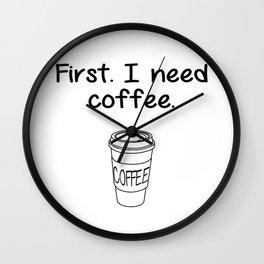 First. I need coffee. Wall Clock