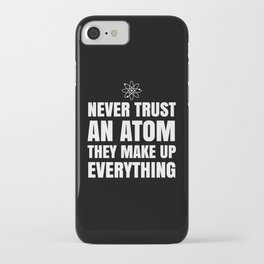 NEVER TRUST AN ATOM THEY MAKE UP EVERYTHING (Black & White) iPhone Case