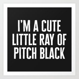 Little Ray Of Pitch Black Funny Quote Art Print