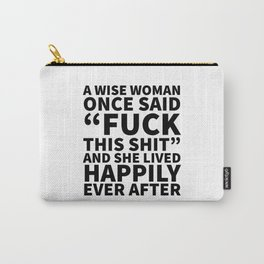 A Wise Woman Once Said Fuck This Shit Carry-All Pouch