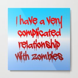 I have a complicated relationship with  zombies Metal Print