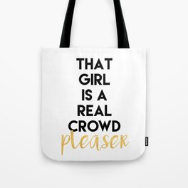 THAT GIRL IS A REAL CROWD PLEASER Tote Bag