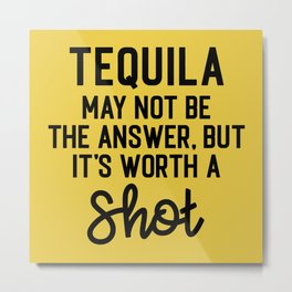 Tequila Worth A Shot Funny Quote Metal Print