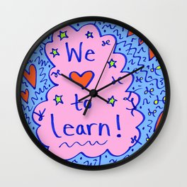 We love to learn! Wall Clock
