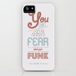You can't let fear steal your funk (HIMYM) iPhone Case