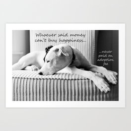 Whoever said money can't buy happiness, never paid and adoption fee Art Print