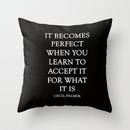 It Becomes Perfect black background Throw Pillow
