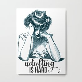 Adulting is Hard Metal Print