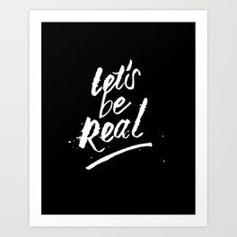 Let's Be Real – White Art Print