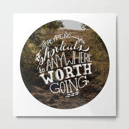 There are no shortcuts to anywhere worth going.  Metal Print