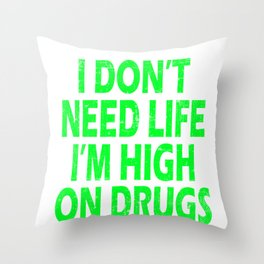 """Are You Always High Enough? Drug t-shirt that'll Suit You """"I Don't Need Life I'm High On Drugs"""" Throw Pillow"""