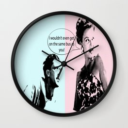 I Wouldn't Even Get On The Same Bus As You! Wall Clock