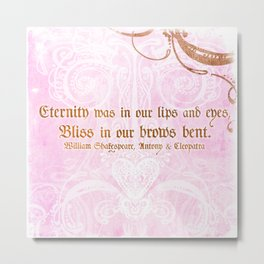 Eternity was in our lips  - Cleopatra - Shakespeare Love Quote Metal Print