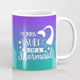 I'm 99% Sure I'm A Mermaid Coffee Mug