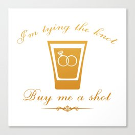 I'm Tying The Knot Buy Me A Shot Canvas Print