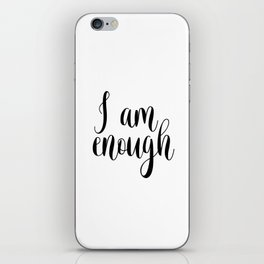 Inspirational Quote, I Am Enough, Home Decor, Typography Print, Printable Poster iPhone Skin