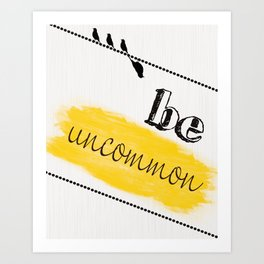 Be Uncommon - Minimalist Quote Art Art Print