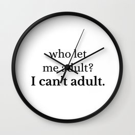 I Can't Adult Wall Clock
